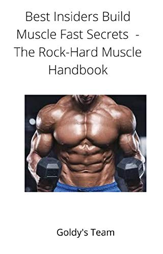 Best Insiders Build Muscle Fast Secrets - The Rock-Hard Muscle Handbook: BURN Get RIPPED Fast (Best Insiders Build Muscle Fast Secrets - No Excuses Extreme ... Strength Challenge) (English Edition)