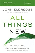 All Things New Study Guide: Heaven, Earth, and the Restoration of Everything you Love