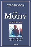 Das Motiv: Der einzige gute Grund fuer Fuehrungsarbeit – eine Leadership–Fabel