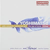 Yoshimatsu: Cello Concerto Centaurus Unit; The Age of Birds; Chikap by BBC Philharmonic Orchestra (2004-06-14)