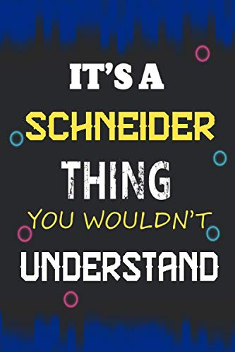 It's a Schneider Thing you wouldn't understand: Lined Notebook Gift for Schneider. Notebook / Diary / Thanksgiving & Birthday Gift for Schneider