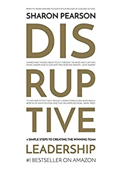 Disruptive Leadership: Four Simple Steps to Creating the Winning Team by [Sharon Pearson]