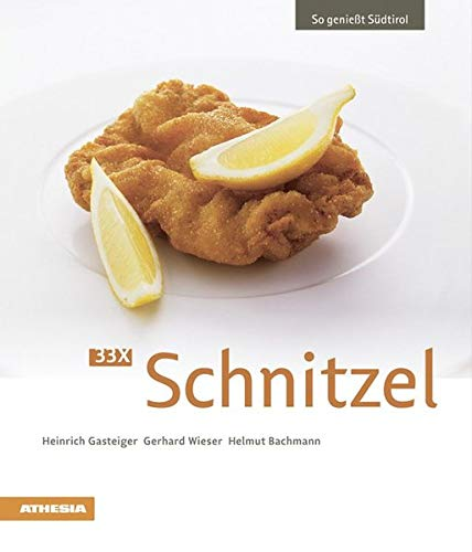 33 x Schnitzel: So genießt Südtirol (So genießt Südtirol / Ausgezeichnet mit dem Sonderpreis der GAD (Gastronomische Akademie Deutschlands e.V.))