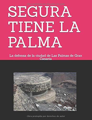 SEGURA TIENE LA PALMA: La defensa de la ciudad de Las Palmas de Gran Canaria