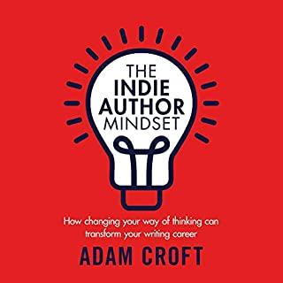 The Indie Author Mindset: How Changing Your Way of Thinking Can Transform Your Writing Career                   By:                                                                                                                                 Adam L Croft                               Narrated by:                                                                                                                                 Adam Croft,                                                                                        Luke Penrose and others                      Length: 2 hrs and 36 mins     4 ratings     Overall 4.8