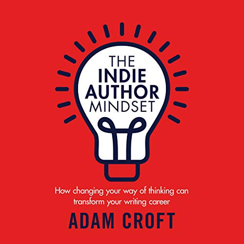 The Indie Author Mindset: How Changing Your Way of Thinking Can Transform Your Writing Career audiobook cover art