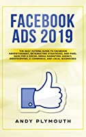 Facebook Ads 2019: The Best Fu*king Guide to Facebook Advertisement, Retargeting Strategies, and Pixel Data for a Social Media Marketing Agency, Dropshipping, E-commerce, and Local Businesses