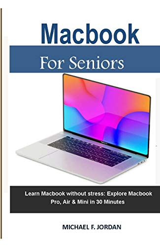 Macbook For Seniors: Learn Macbook without stress: Explore Macbook Pro, Air & Mini in 30 minutes (English Edition)