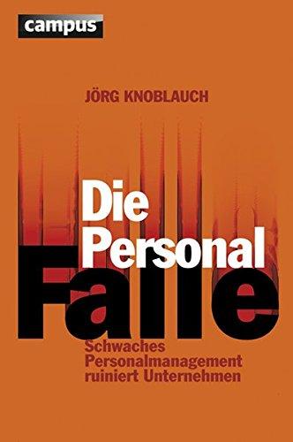 Knoblauch Jörg, Die Personalfalle. Schwaches Personalmanagement ruiniert Unternehmen.