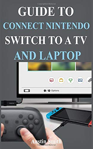 Guide to Connect Nintendo Switch to a TV and Laptop: How to Connect Nintendo Switch to a TV and PC, even without a Dock and Troubleshoot Common Problems
