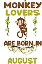 Monkey lovers are born in August: Notebook, Monkey Lover Gifts Girls Boys And Kids, Monkey gifts for girls and Boys ,Funny Monkey Journal 6 x 9, 110 Page Blank Lined Paperback Journal/Notebook