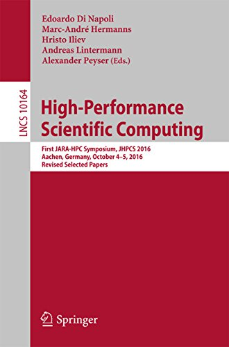 High-Performance Scientific Computing: First JARA-HPC Symposium, JHPCS 2016, Aachen, Germany, October 4–5, 2016, Revised Selected Papers (Lecture Notes ... Science Book 10164) (English Edition)