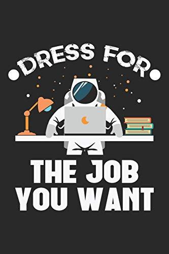 Dress For The Job You Want: Lustige Astronautin Weltraum Galaxie Jobbörse  Notizbuch liniert DIN A5 - 120 Seiten für Notizen, Zeichnungen, Formeln | Organizer Schreibheft Planer Tagebuch