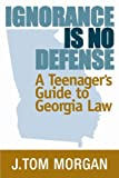 Ignorance is No Defense: A Teenager s Guide to Georgia Law