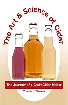 The Art & Science of Cider: The Journey of a Craft Cider Maker by [Thomas Chezem]