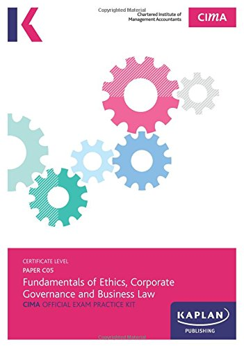 C05 Fundamentals of Ethics, Corporate Governance and Business Law - CIMA Exam Practice Kit: Paper C05 (Cima Exam Practice Kits)