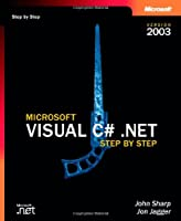 Microsoft® Visual C#® .NET Step by Step--Version 2003 (Step by Step Developer)