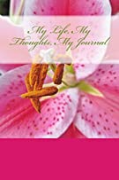 My Life, My Thoughts, My Journal: JD Dyola's Celebration of Life Collection™ (In Celebration of Flowers—Lilies) (Volume 4)