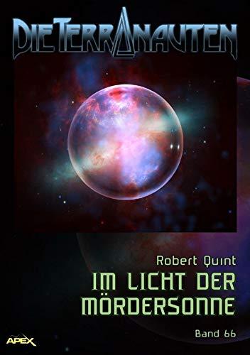 DIE TERRANAUTEN, Band 66: IM LICHT DER MÖRDERSONNE: Die große Science-Fiction-Saga!