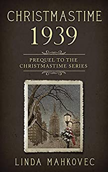 Christmastime 1939: Prequel to the Christmastime Series by [Linda Mahkovec]