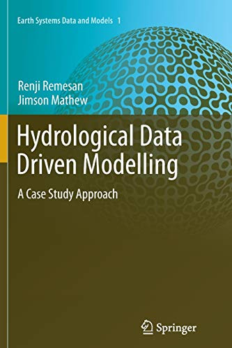 Hydrological Data Driven Modelling: A Case Study Approach (Earth Systems Data and Models, Band 1)