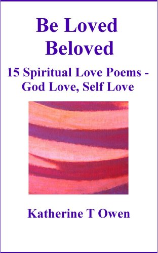 Be Loved, Beloved - 15 Spiritual Love Poems, God Love, Self Love (English Edition)