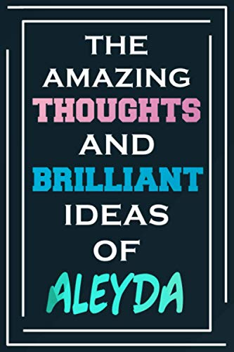 The Amazing Thoughts And Brilliant Ideas Of Aleyda: Blank Lined Notebook | Personalized Name Gifts