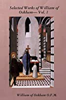 Selected Works of William of Ockham- Vol. 1