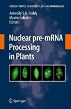 Nuclear pre-mRNA Processing in Plants (Current Topics in Microbiology and Immunology Book 326)