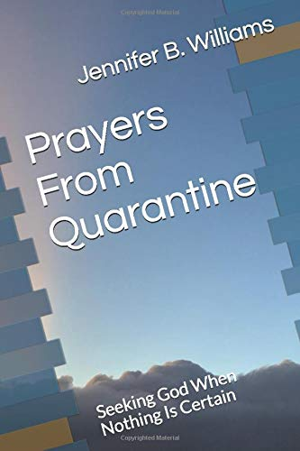 Prayers From Quarantine: Seeking God When Nothing Is Certain
