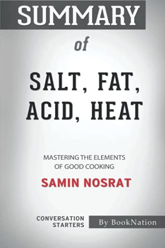 Summary of Salt, Fat, Acid Heat: Mastering the Elements of Good Cooking by Samin Nosrat: Conversation Starters
