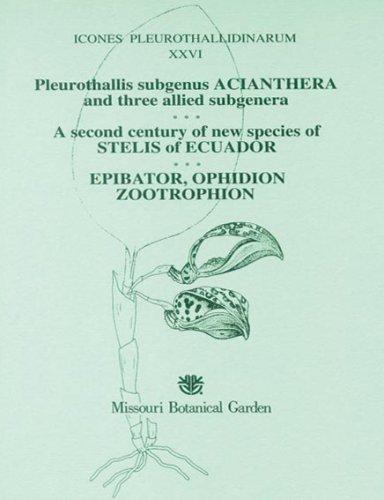Icones Pleurothallidinarum XXVI (26). Pleurothallis subgenus Acianthera and three allied subgenera. A second century of new species of Stelis of Ecuador. Epibator, Ophidion , Zootrophion