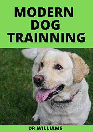 MODERN DOG TRAINING : THE ULTIMATE MODERN DOG TRAINNING...