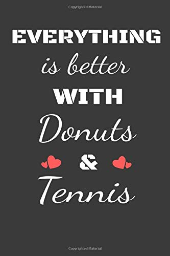 Everything is better with donuts and tennis:: Lined Notebook / Journal Gift, 120 Pages, 6x9, Soft Cover, Matte Finish
