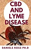 CBD AND LYME DISEASE: Expert Guide on Using CBD Oil to Prevent and Cure LYME Disease