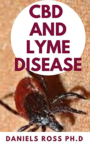 CBD AND LYME DISEASE: Expert Guide on Using CBD Oil to Prevent and Cure LYME Disease (English Edition)