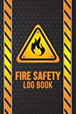 Fire Safety Log Book: Fire Inspection And Testing Log - Fire Alarm Testing Log Book - Health And Safety Compliance Record Book - Fire Register Log Book, For landlords, Businesses and Schools