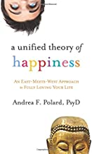A Unified Theory of Happiness: An East-Meets-West Approach to Fully Loving Your Life