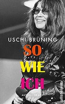 So wie ich: Autobiografie (German Edition) by [Uschi Brüning]