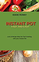 Instant Pot Fast and Easy: Lots of Recipe Ideas for Fast Cooking with your Instant Pot