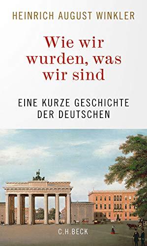Wie wir wurden, was wir sind: Eine kurze Geschichte der Deutschen