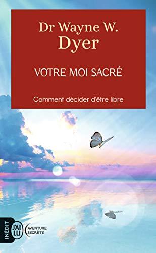 Votre moi sacré: Décider d'être libre (French Edition)
