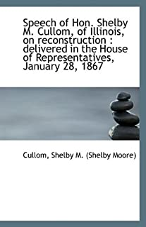 Speech of Hon. Shelby M. Cullom, of Illinois, on reconstruction: delivered in the House of Represen