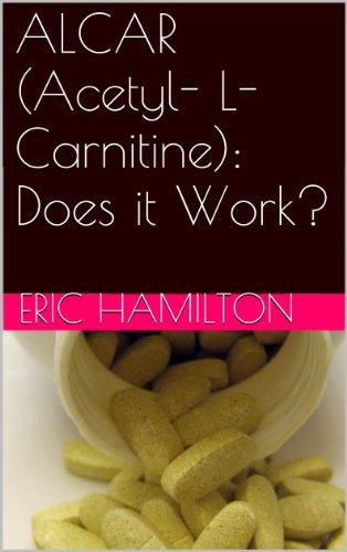 ALCAR (Acetyl- L-Carnitine): Does it Work?...