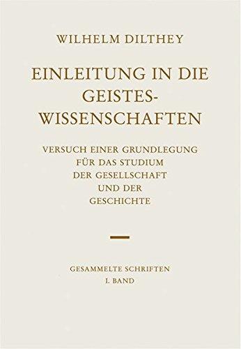 Gesammelte Schriften, Bd.1, Einleitung in die Geisteswissenschaften (Wilhelm Dilthey. Gesammelte Schriften, Band 1)