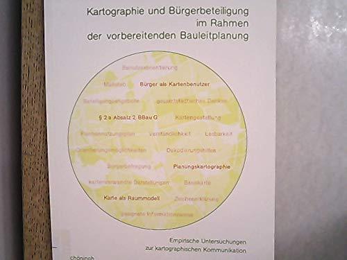 Kartographie und Bürgerbeteiligung im Rahmen der vorbereitenden Bauleitplanung: Empirische Untersuchungen zur kartographischen Kommunikation (Bochumer Geographische Arbeiten)