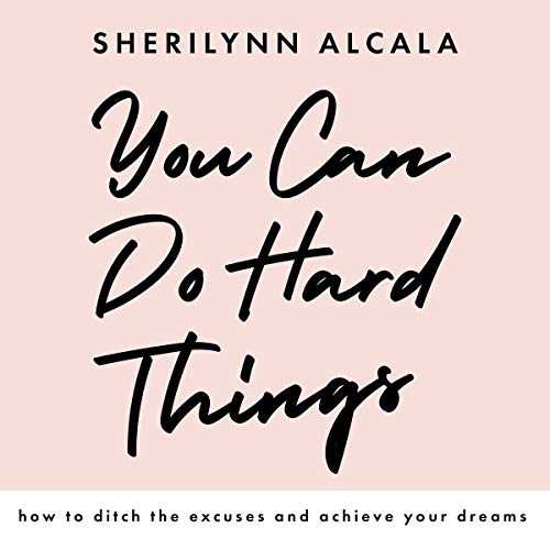 You Can Do Hard Things Audiobook By SheriLynn Alcala cover art