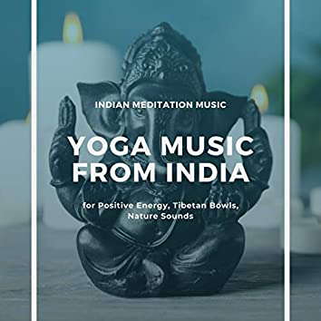 Yoga Music from India: Indian Meditation Music for Positive Energy, Tibetan Bowls, Nature Sounds