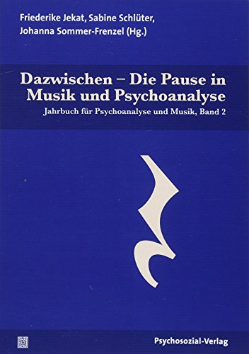 Dazwischen – Die Pause in Musik und Psychoanalyse: Jahrbuch für Psychoanalyse und Musik, Band 2