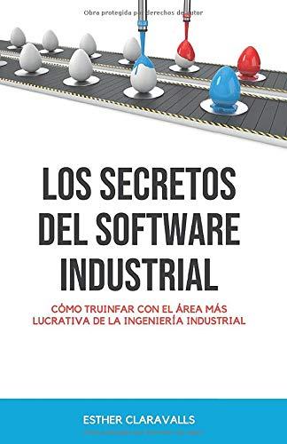 Los Secretos del Software Industrial: Aprende a triunfar con el área más lucrativa de la ingeniería industrial